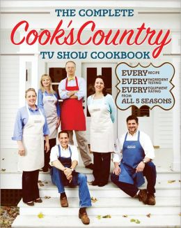 The Complete Cook's Country TV Show Cookbook: Every Recipe, Every Ingredient Testing, Every Equipment Rating from the Hit TV Show