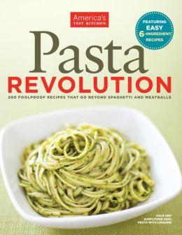 The Pasta Revolution: 1 Test Kitchen. 1000 Pounds of Pasta. 200 Amazing Recipes