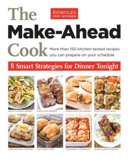 The Make-Ahead Cook: How to Cook Less and Still Eat Well Every Night of the Week