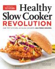 Book Cover Image. Title: The Healthy Slow Cooker Revolution:  200 All - New Fresh & Light Recipes, Author: America's Test Kitchen