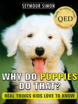 Why Do Puppies Do That? Real Things Kids Love to Know