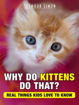 Why Do Kittens Do That? Real Things Kids Love to Know