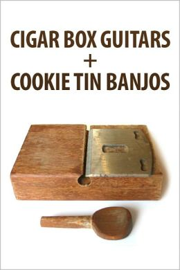 Cigar Box Guitars and Cookie Tin Banjos