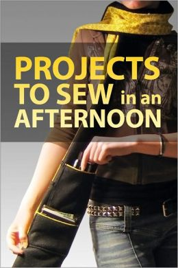 Projects to Sew in an Afternoon