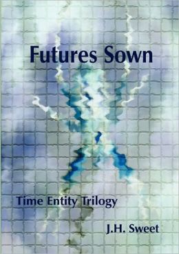 Futures Sown (The Time Entity Trilogy)