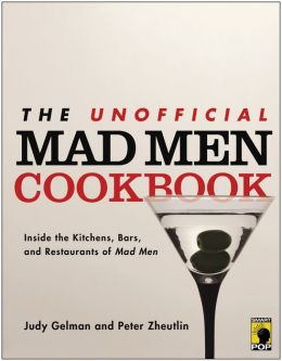 The Unofficial Mad Men Cookbook: Inside the Kitchens, Bars, and Restaurants of Mad Men