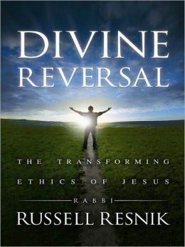 Divine Reversal: The Transforming Ethics of Jesus