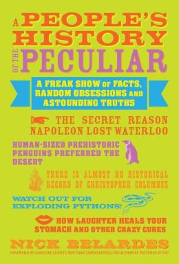 A People's History of the Peculiar: A Freak Show of Facts, Oddities & Astounding Truths from Across the Planet Earth