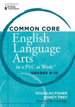 Common Core English Language Arts in a PLC at Work : Grades 9-12