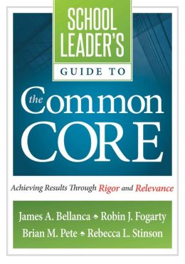 A School Leader's Guide to the Common Core: Achieving Results Through Rigor and Relevance