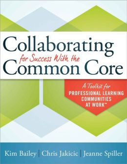 Collaborating for Success With the Common Core: A Toolkit for Professional Learning Communities at Work