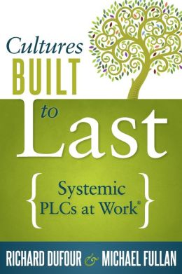 Cultures Built to Last: Systemic PLCs at Work