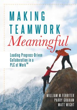 Making Teamwork Meaningful: Leading Progress-Driven Collaboration in a PLC at Work