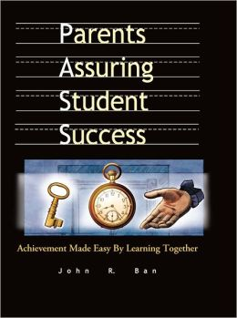 Parents Assuring Student Success: Achievement Made Easy by Learning Together Second Edition