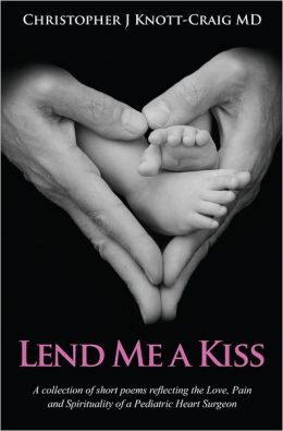 Lend Me A Kiss; A collection of short poems reflecting the Love Pain and