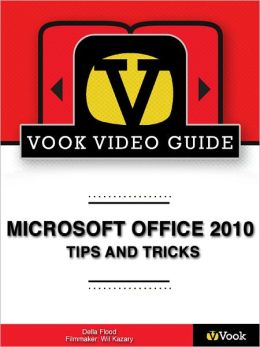 Microsoft Office 2010 Tips and Tricks: The Video Guide (Enhanced Edition)