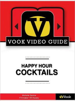 Happy Hour Cocktails: The Video Guide (Enhanced Edition)