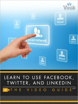 Learn to Use Facebook, Twitter, and LinkedIn: The Video Guide (Enhanced Edition)