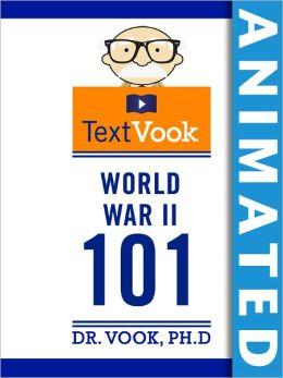 World War II 101: The Animated TextVook (Enhanced Edition)