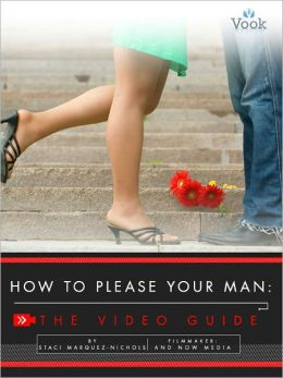How to Please Your Man: The Video Guide (Enhanced Edition)