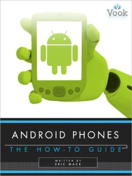 Android Phones: The How-To Guide