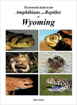The Armchair Guide To The Amphibians And Reptiles Of Wyoming