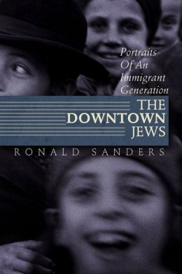 The Downtown Jews: Portraits of an Immigrant Generation