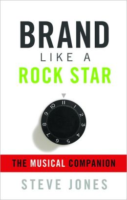 Brand Like A Rock Star: The Musical Companion