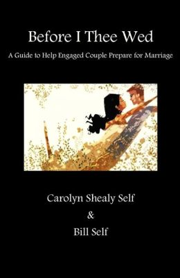 Before I Thee Wed: A Guide to Help Engaged Couples Prepare for Marraiage