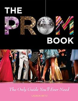 The Prom Book: The Only Guide You'll Ever Need