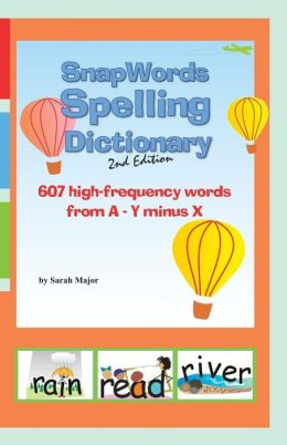 SnapWords Spelling Dictionary: 607 High-Frequency Words From A-Y Minus X