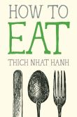 Book Cover Image. Title: How to Eat, Author: Thich Nhat Hanh