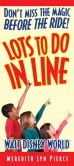 Book Cover Image. Title: Lots to Do In Line:  Walt Disney World, Author: Meredith Lyn Pierce