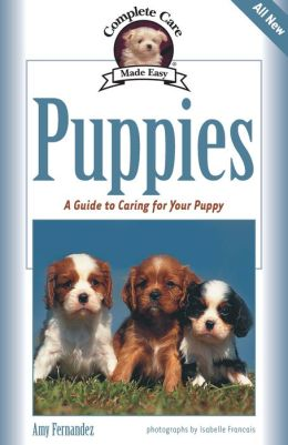 Puppies: A Complete Guide to Caring for Your Puppy
