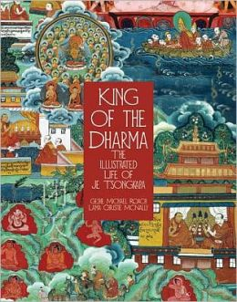 King of Dharma: The Illustrated Life of Je Tsongkapa, teacher of the first Dalai Lama