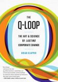 Book Cover Image. Title: The Q-Loop:  The Art & Science of Lasting Corporate Change (Enhanced Edition), Author: Brian Klapper