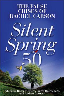Silent Spring at 50: The False Crises of Rachel Carson