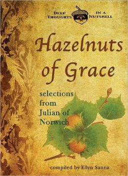 Hazelnuts of Grace: Selections from Julian of Norwich