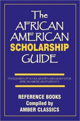The African American Scholarship Guide: Grants and Scholarships for Students