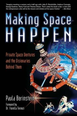 Making Space Happen: Private Space Ventures and the Visionaries Behind Them