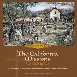 The California Missions Source Book: Key Information, Dramatic Images, and Fascinating Anecdotes Covering All 21 Mission