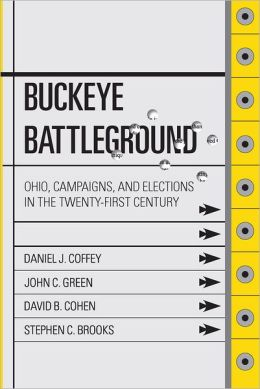 Buckeye Battleground: Ohio, Campaigns, and Elections in the Twenty-First Century