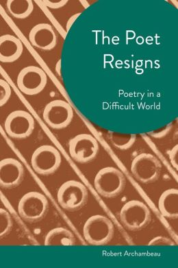 The Poet Resigns: Poetry in a Difficult World