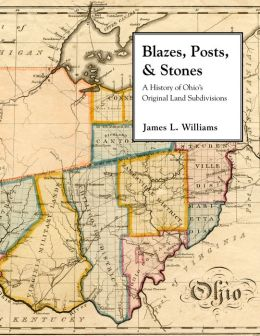 Blazes, Posts & Stones: A History of Ohio's Original Land Subdivisions