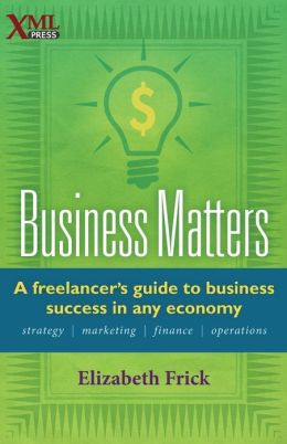 Business Matters: A Freelancer's Guide to Business Success in Any Economy