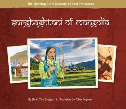 Sorghaghtani of Mongolia: The Thinking Girl's Treasury of Real Princesses