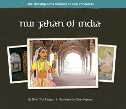 Nur Jahan of India: The Thinking Girl's Treasury of Real Princesses