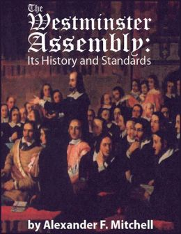 The Westminster Assembly: Its History and Standards