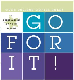 Go for It!: A Celebration of Your Dreams!