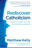 Book Cover Image. Title: Rediscover Catholicism:  A Spiritual Guide to Living with Passion & Purpose, Author: Matthew Kelly